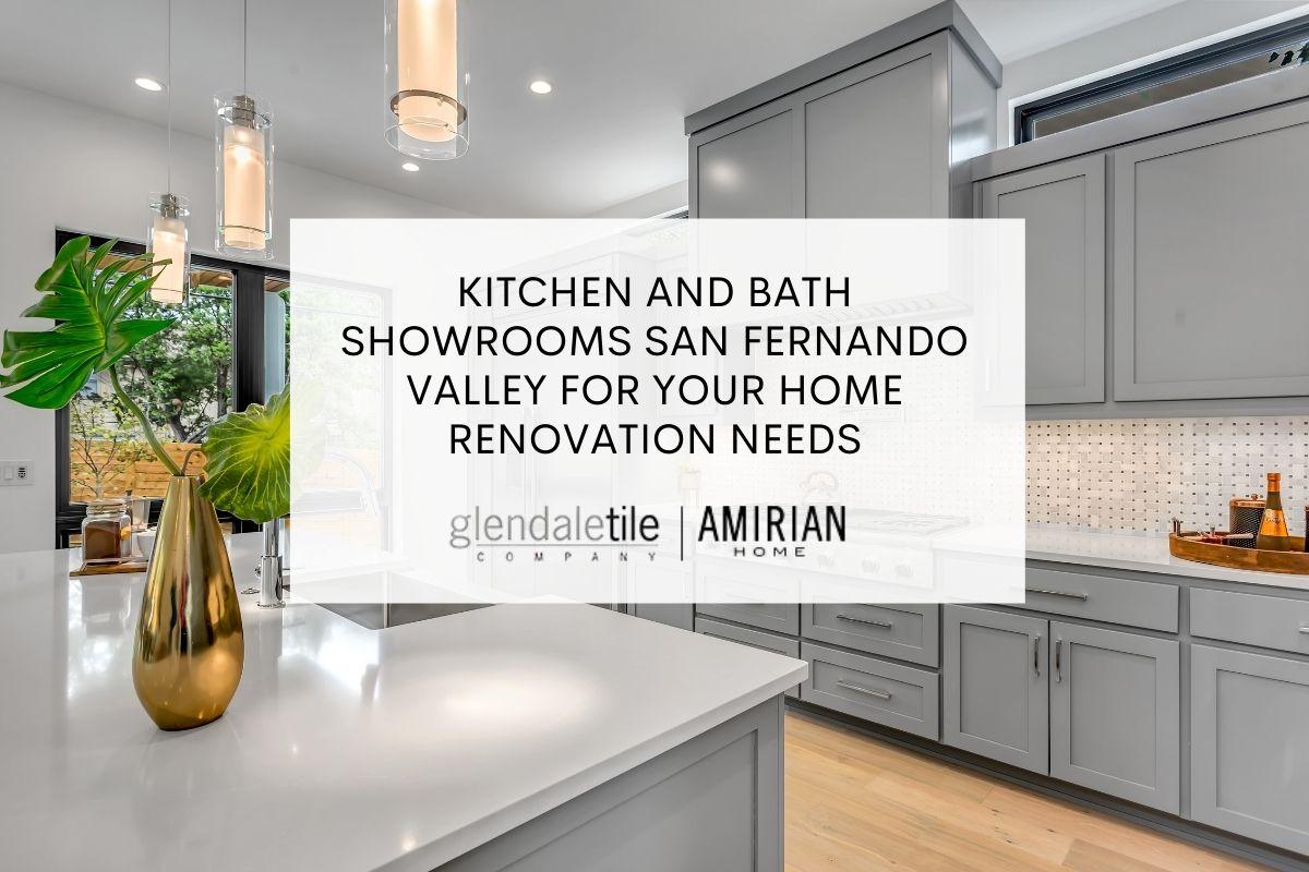 Kitchen and Bath Showrooms San Fernando Valley
